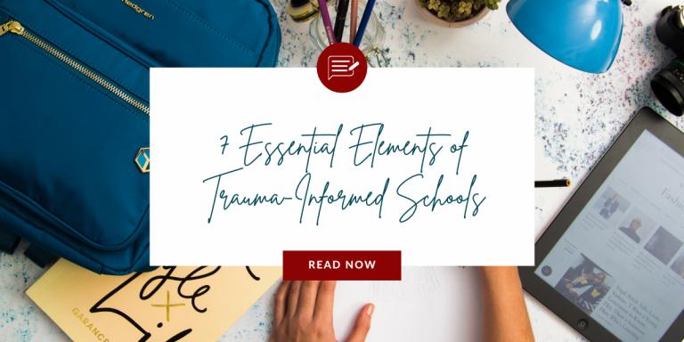 7 Essential Elements of Trauma-Informed Schools